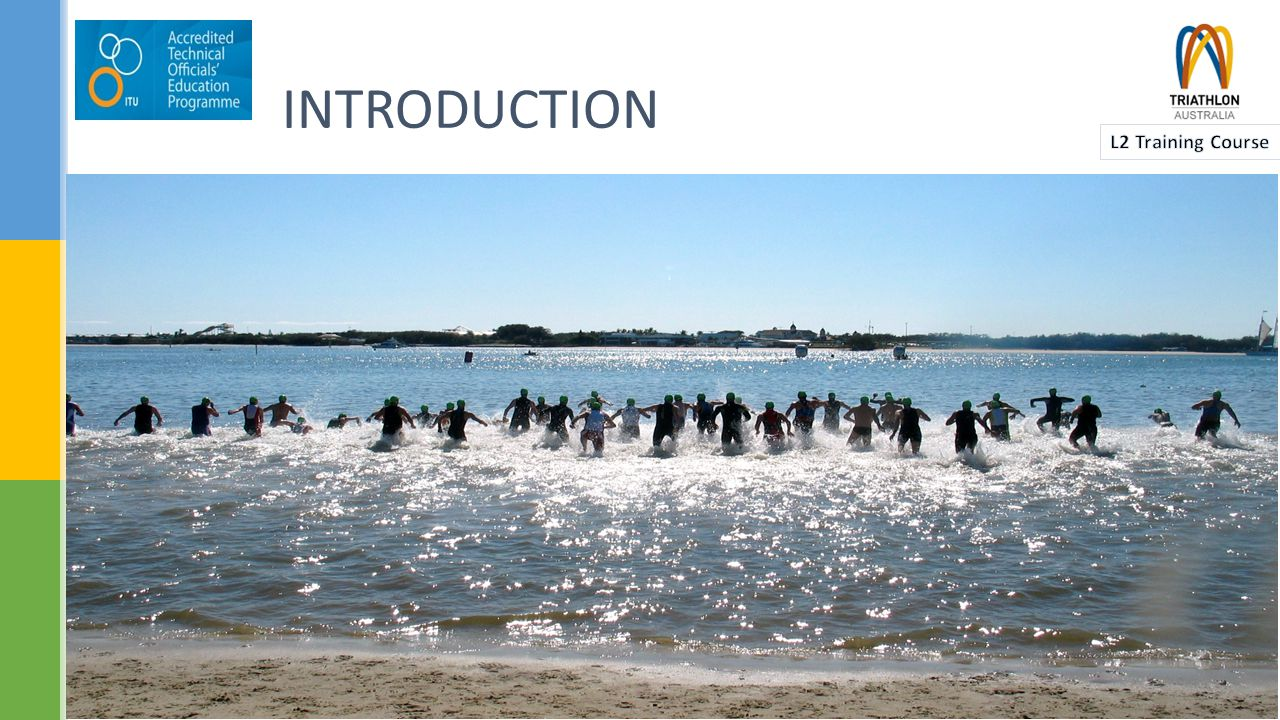 International Triathlon Union (ITU) - sole governing body Founded in 1989 – First World Championships Triathlon Australia (TA) is a founding member Olympic sport since 2000 History