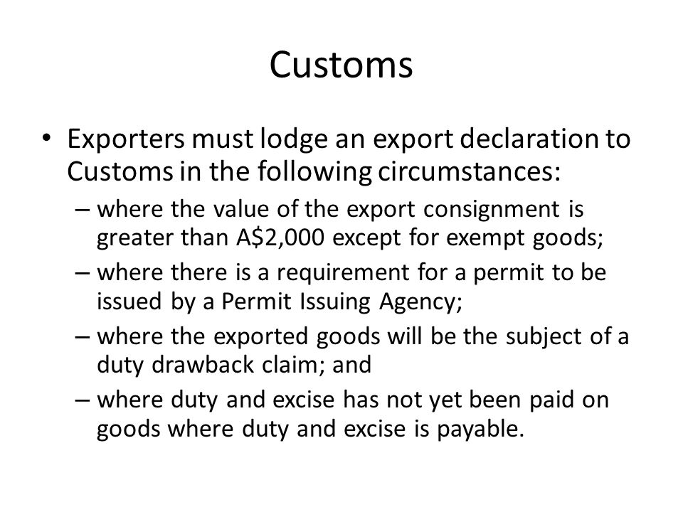 Customs The Australian Customs and Border Protection Service operates a scheme known as the Duty Drawback Scheme that enables exporters to obtain a refund of customs duty paid on imported goods when these goods are subsequently exported.
