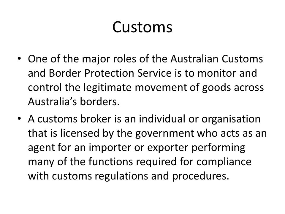 Customs In Australia you do not need to hold an import licence in order to import goods of a general nature.