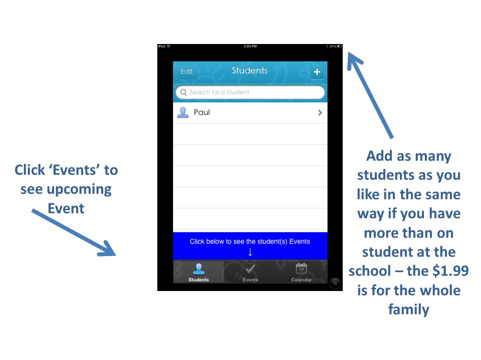 To view the events you will need to make an in-app-purchase once a year This will allow a family to view as many students as they will on up to 5 devices