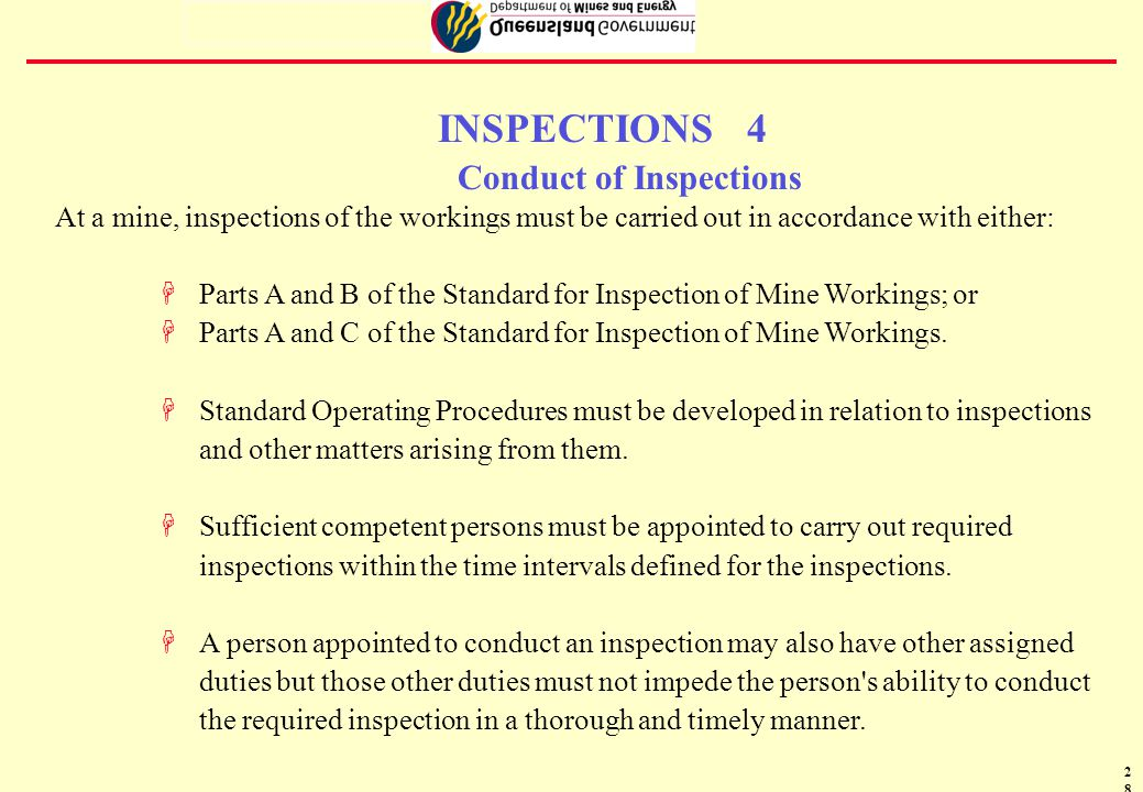 29 INSPECTIONS 5 Conduct of Inspections Who May Conduct an Inspection A person conducting an inspection required under the Regulations must: be appointed for that purpose; and Hhave the competencies and skills necessary to enable him to make adequate and accurate assessments of the conditions of safety of the workings being inspected.