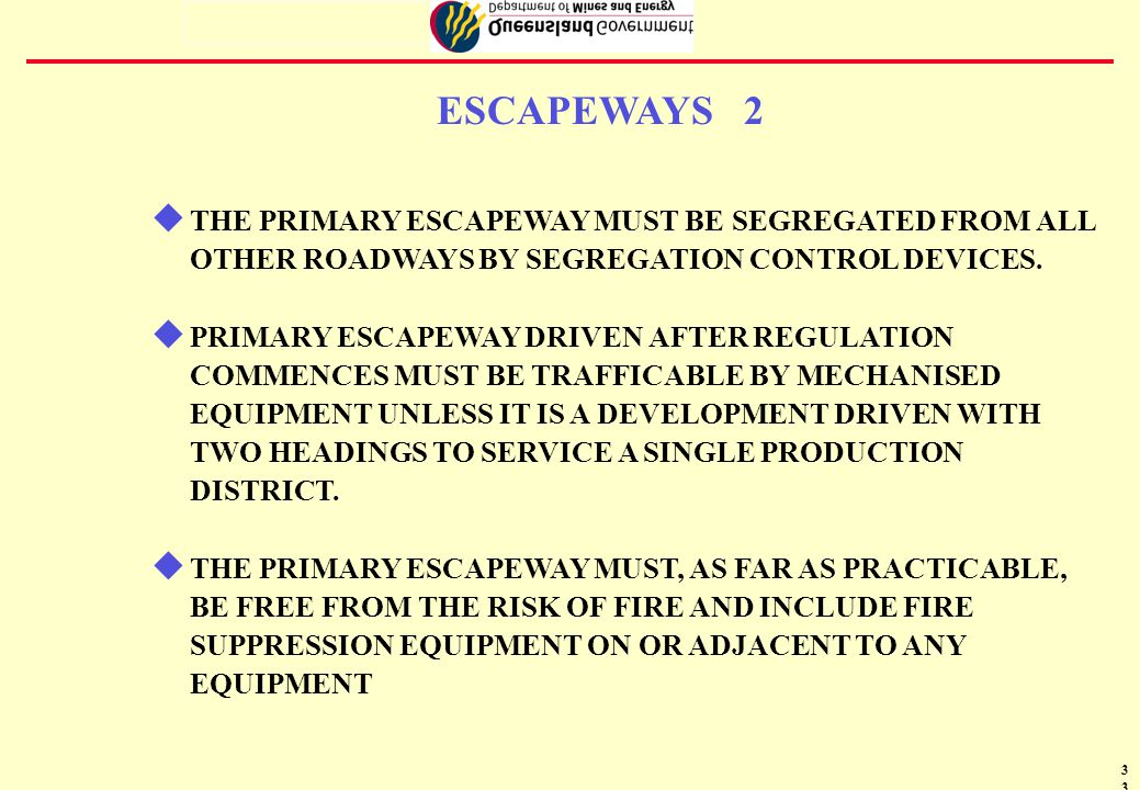 34 8 ESCAPEWAYS 3 GOAF LONGWALL PILLARS 100M LONG OUTBYEOUTBYE PRIMARY ESCAPEWAYS INTAKES RETURNS SUBSTANTIAL AIRTIGHT STOPPINGS