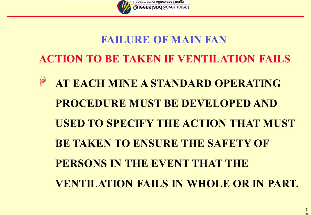 39 USE OF AUXILIARY FANS 1 H ONLY FANS OF A CERTIFIED TYPE MAY BE USED UNDERGROUND.