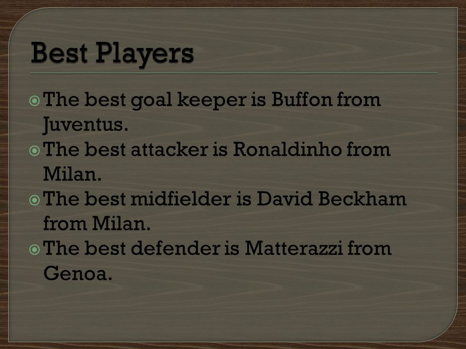  The best goal keeper is Buffon from Juventus. The best attacker is Ronaldinho from Milan.