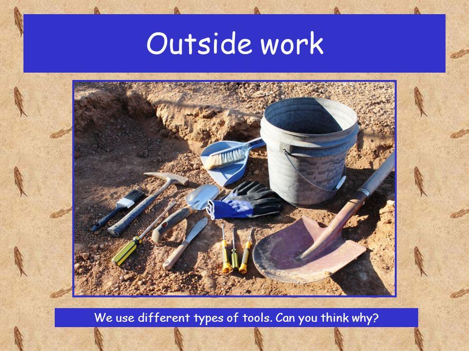 Outside work probing brushing scraping sieving