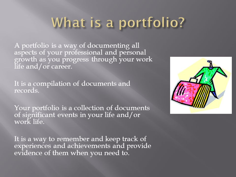 Your portfolio can include:  descriptions of your activities and achievements, E.g.