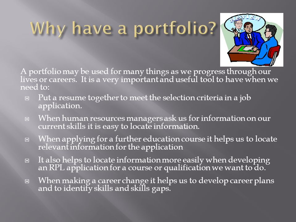 Your portfolio is a collection of documents of significant events in your life and/or work life.