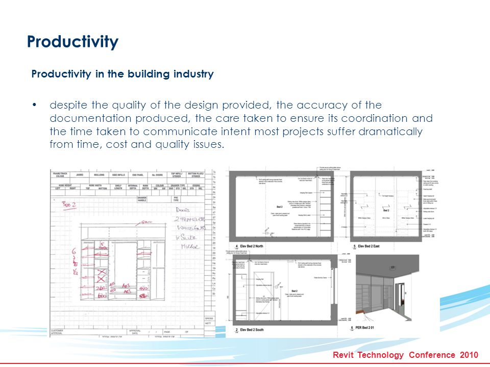 Revit Technology Conference 2010 Productivity Productivity in the design practice It is extremely difficult to measure the productivity of a design practice.