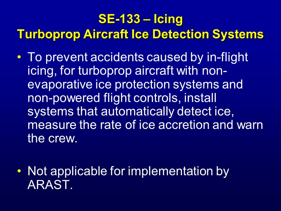SE-134 Icing Aircraft Design - Avionics Avionic manufacturers and aircraft manufacturers should develop and install smart pitch guidance systems on all aircraft not presently equipped to prevent over rotation in conjunction with a low energy state or aerodynamic degradation due to the presence of ice.