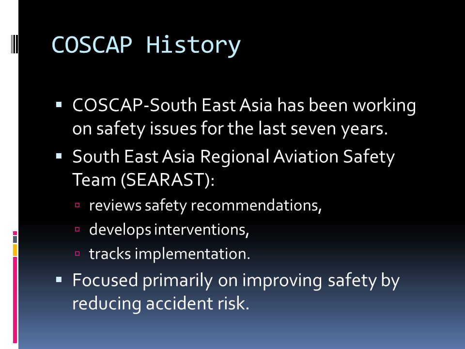 Global Aviation Safety Roadmap (GASR) Proactive approach to aviation safety Help coordinate and guide safety policies 12 Focus Areas established 4 Focused on States (government) 1 Joint regional responsibilities 8 Focused on industry (operators) The Focus Areas are high level Accident risk reduction not defined or identified Best Practices identified for each Focus Area