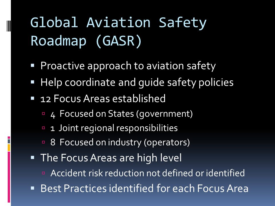 12 Global Safety Initiatives The strategic action plan, Implementation the Global Aviation Safety Roadmap defines: Focus Areas.