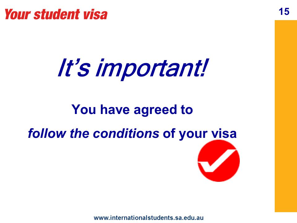 Your student visa www.internationalstudents.sa.edu.au 16 If you break your visa conditions you will be notified.