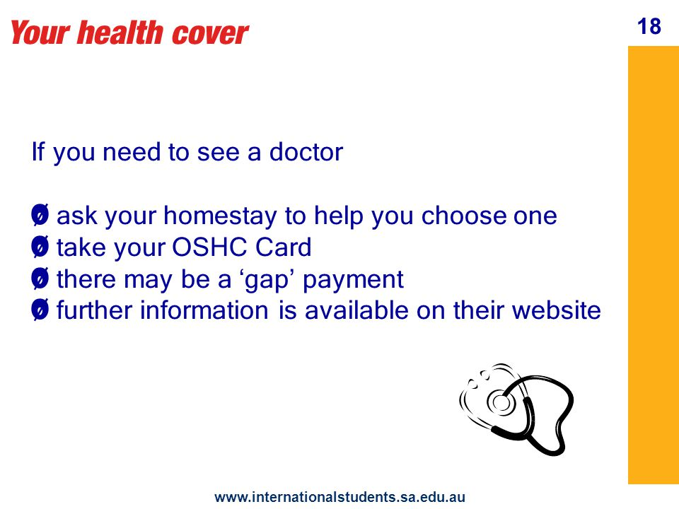 Your student visa www.internationalstudents.sa.edu.au 19 CoveredNot Covered doctor's visit hospital dental physio optical
