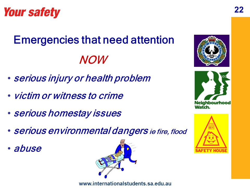Your safety www.internationalstudents.sa.edu.au 23 In an Emergency Police Ambulance Fire 000 Mobile 112