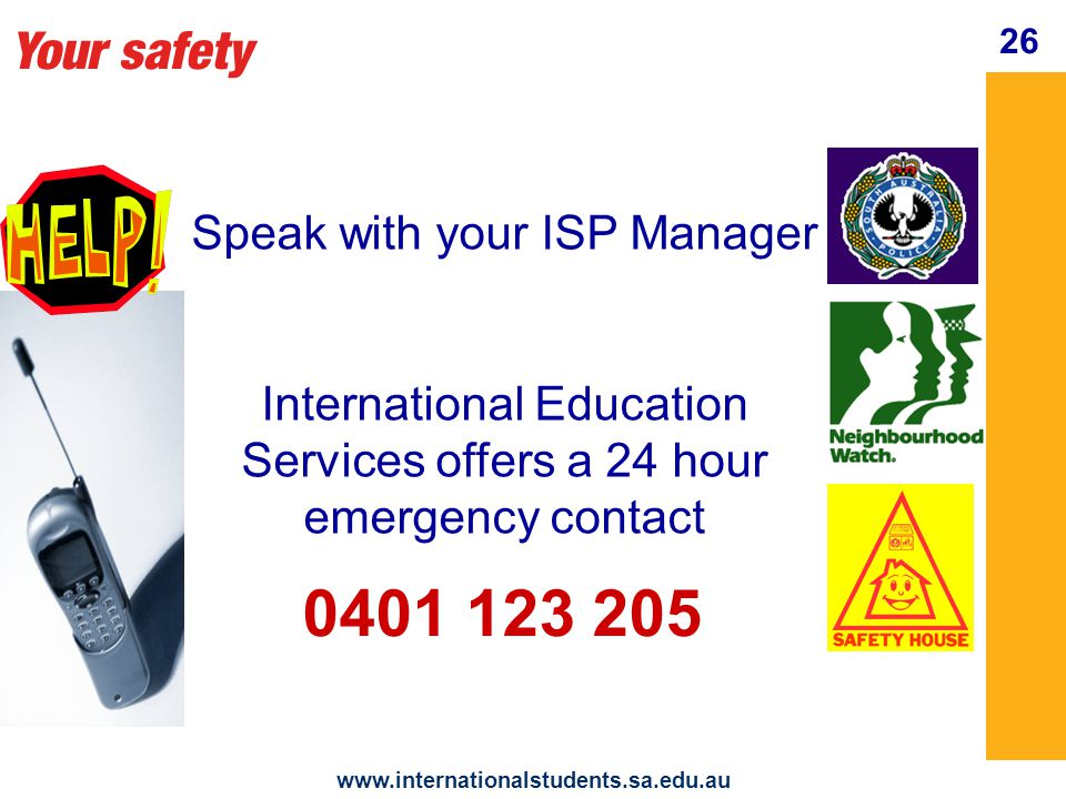 Your safety www.internationalstudents.sa.edu.au 27 Money Safety Look after your money - bank accounts - small amounts of cash - keep your Personal Identification Number (PIN) to yourself **** - avoid borrowing or lending money