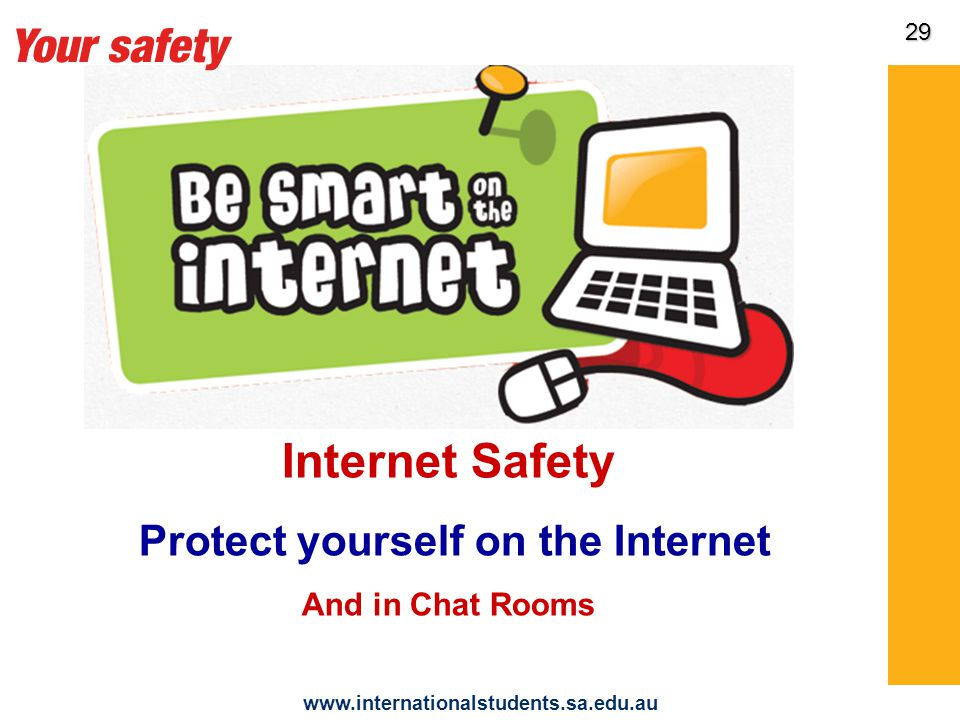 www.internationalstudents.sa.edu.au 30 Mobile Phone Safety Sharing your phone number Only with friends/homestay/school Protect yourself and your phone Don't lend your phone