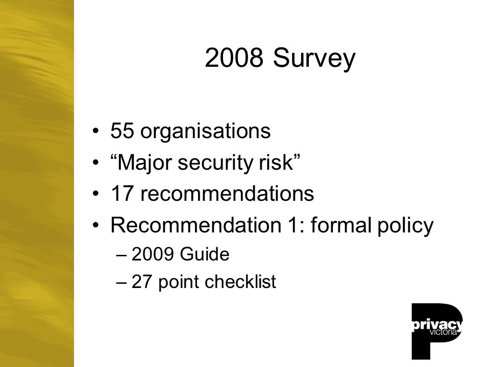 Surveys by others NZ 2010: –42 NZ agencies –120 devices lost in 12 months – inadequate controls Australian Privacy Commissioner 2009: –58% of agencies suffered loss or theft – mixed results