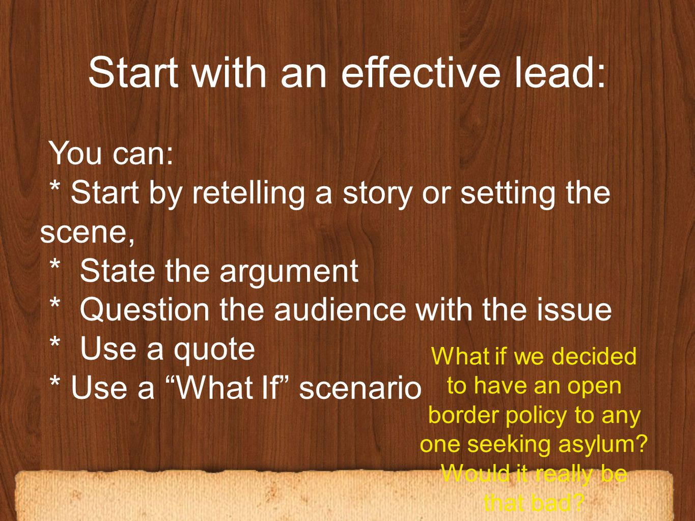 Start with an effective lead: This is where you need to make sure that your audience will be dragged into reading about your topic.