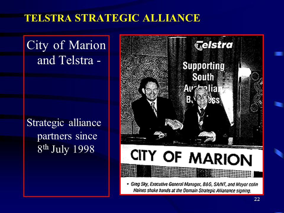 23 TELSTRA / MARION STRATEGIC ALLIANCE AGREED PURPOSES establish a smart city establish an information centre based on the Domain to serve as the information hub for the smart city and adjoining region and as potentially the leading E-commerce centre in Australia establish a world showcase for IT&T infrastructure and enabled services.