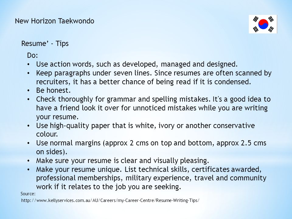 New Horizon Taekwondo Resume' - Tips http://www.kellyservices.com.au/AU/Careers/my-Career-Centre/Resume-Writing-Tips/ Source: Don t: Be vague.