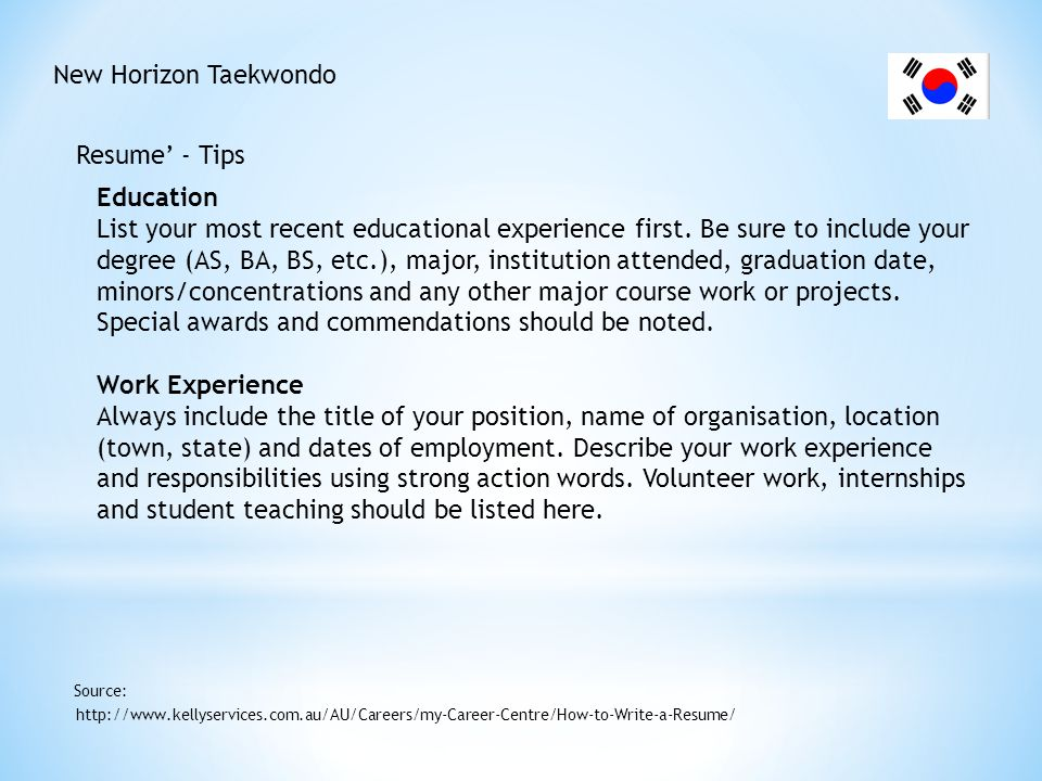 New Horizon Taekwondo Resume' - Tips http://www.kellyservices.com.au/AU/Careers/my-Career-Centre/How-to-Write-a-Resume/ Source: Additional Information This is the place for extra information that doesn t fit into other categories, such as special interests, computer knowledge and activities.