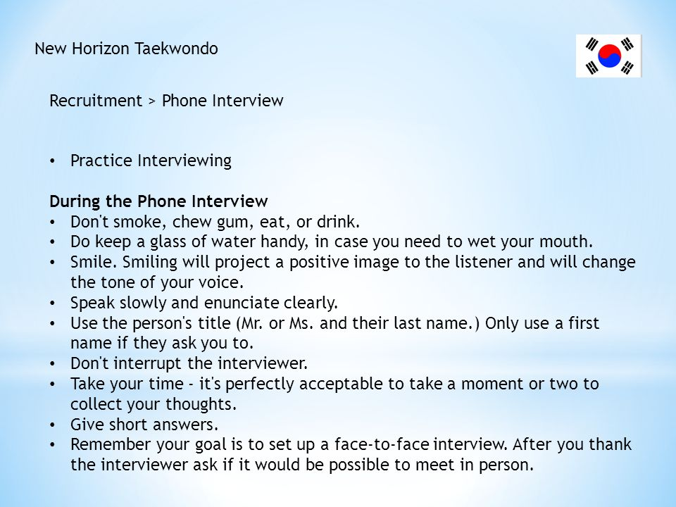 New Horizon Taekwondo Recruitment > Phone Interview After the Interview: Take notes about what you were asked and how you answered.