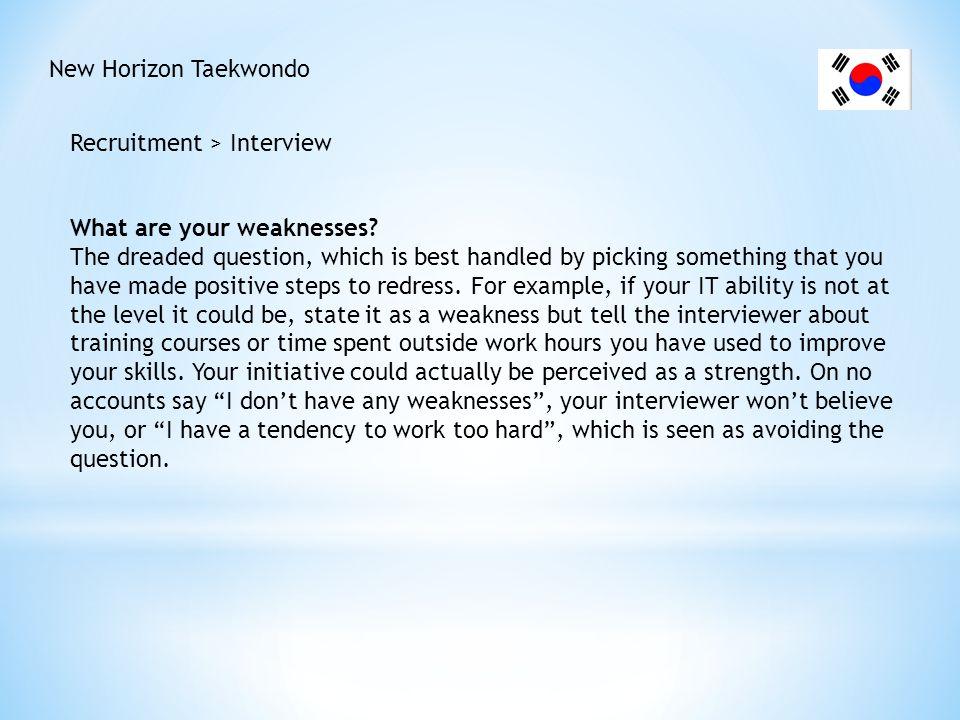 New Horizon Taekwondo Recruitment > Interview Why should we hire you.