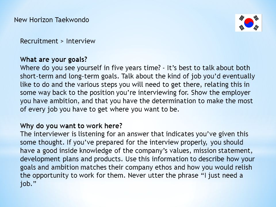 New Horizon Taekwondo Recruitment > Interview What are three positive things your last boss would say about you.