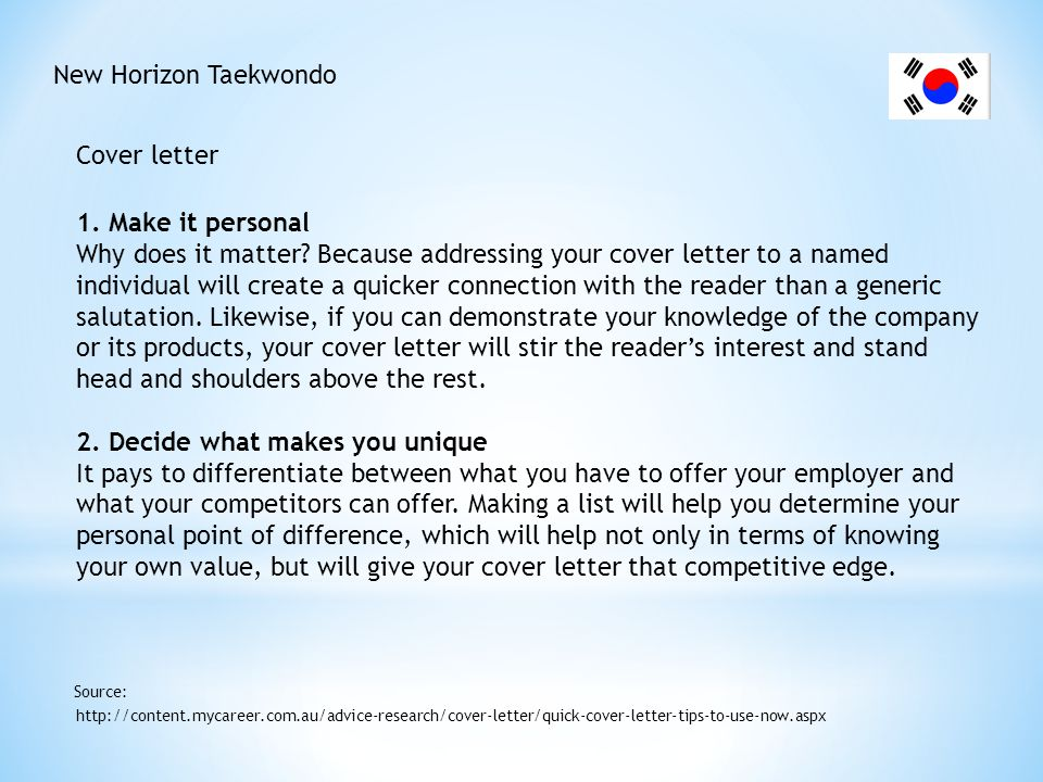 New Horizon Taekwondo Cover letter http://content.mycareer.com.au/advice-research/cover-letter/quick-cover-letter-tips-to-use-now.aspx Source: 3.