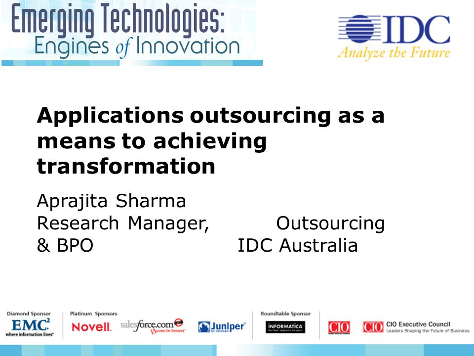 www.idc.com Applications outsourcing as a means to achieving transformation Aprajita Sharma Program Manager IT Services/Outsourcing