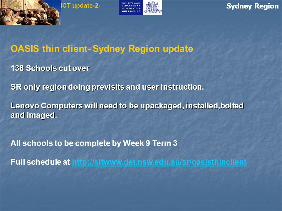 Sydney Region ICT update-5- Centre for Learning Innovation (CLI) http://cliwww.det.nsw.edu.au/cli/index.shtm Online projects, including Annual Schools Web Awards, 2007 Greeting card Design Awards, On Air, Through my window; resources, including webquests, internet scavenger hunts and school stories, latest in adaptive technology and news about the Intel Teach Program.