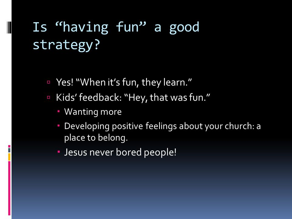 Can we force people to have fun?  Probably not. But we can set up a likely environment for it.