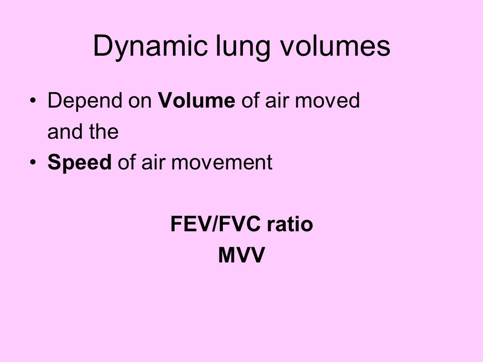 FEV/FVC Ratio Forced Expiratory Volume Forced Vital Capacity Ratio tells us the speed at which air can be forced out of lungs Normal = 85% FVC can be expired in 1 second.