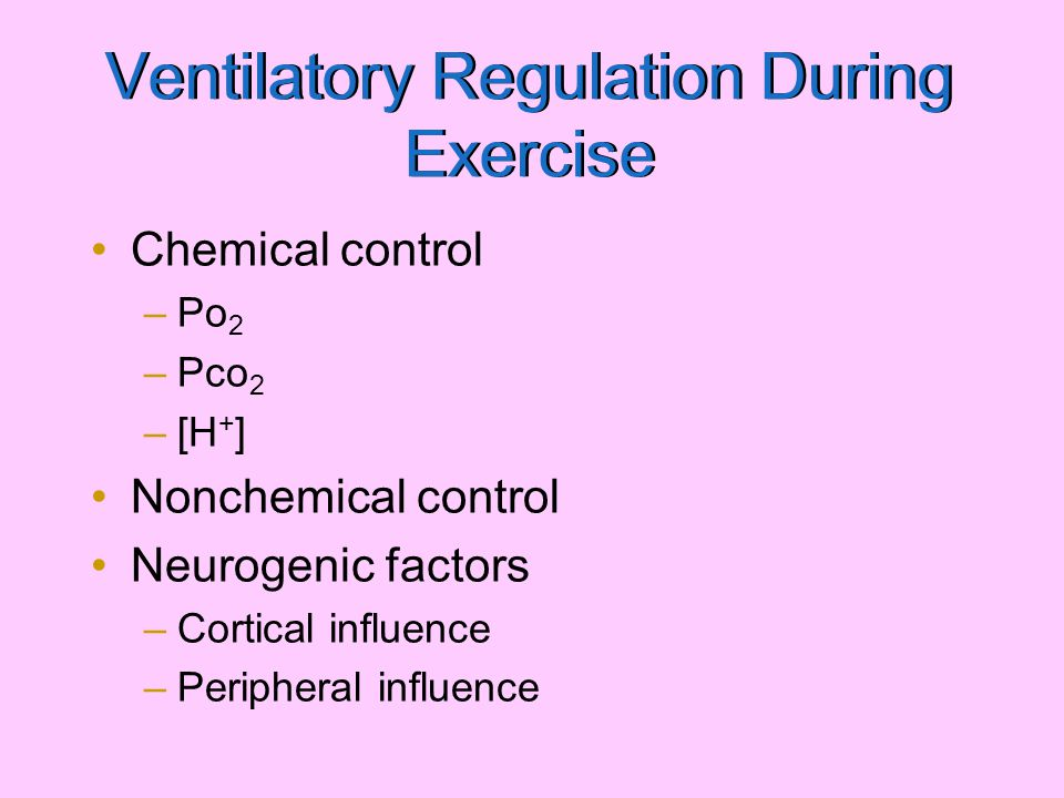 Ventilation in steady rate exercise Of oxygen ( V E / V O 2 ) –Quantity of air breathed per amount of oxygen consumed –Remains relatively constant during steady- rate exercise- 25 L air breathed per 1L o2 consumed at 55% Vo2 max Of carbon dioxide ( V E / V CO 2 ) –Remains relatively constant during steady- rate exercise
