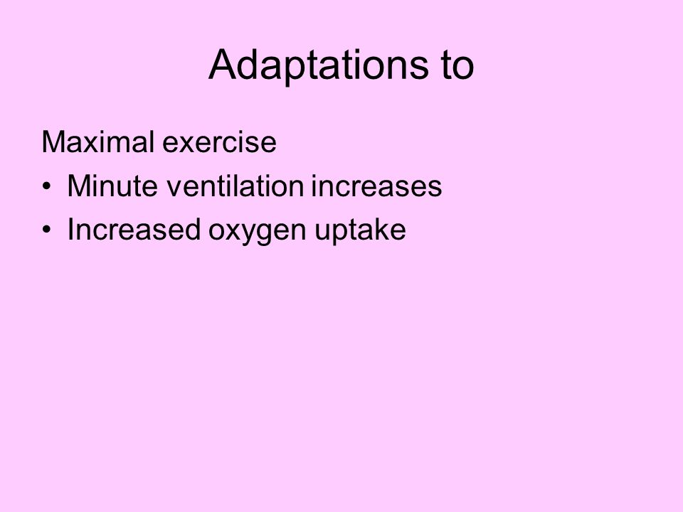 Submaximal Exercise Ventilatory muscles stronger Ventilatory equivalent for oxygen ( V E / V O 2 ) reduces  indicates breathing efficiency –This leads to Reduced fatigue in ventilatory muscles O2 that would have been used by those muscles can be used by skeletal muscle.