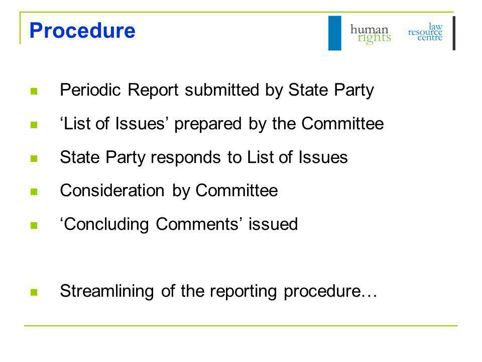 State Party's Obligations Periodic reports – every 2-5 years Common Core Document UN 'Harmonised Guidelines' Consultation with NGOs Respond to List of Issues Examination by the Committee [Implementation of recommendations…]