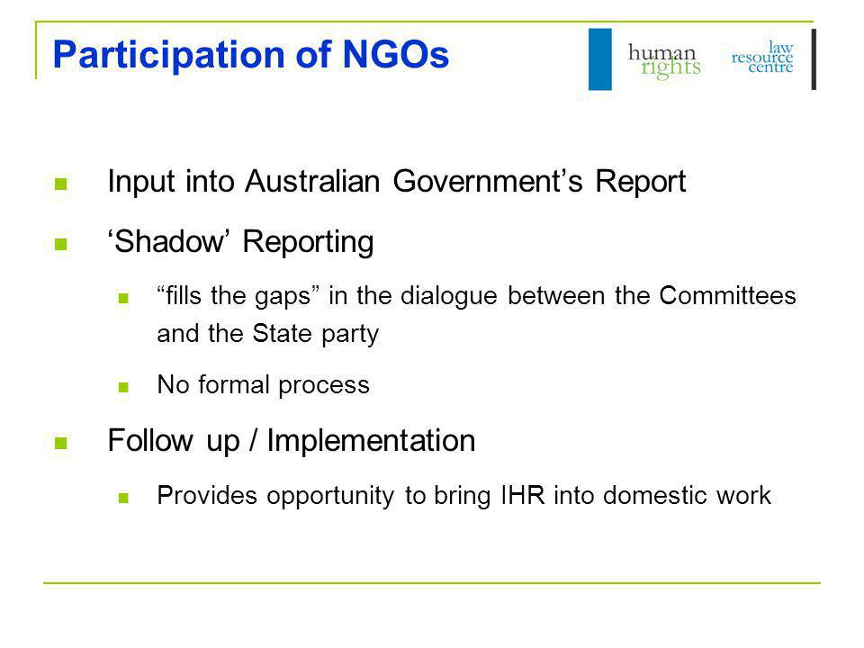 Case Studies Committee Against Torture Periodic Report submitted – June 2005 List of Issues – July 2007 Written submissions from NGOs – HRLRC, Amnesty, NSWCCL Consideration by Committee – May 2008  Oral submissions by NGOs (1 hour)  Conversation between Government and Committee (2 x 2-hour sessions) Concluding Observations