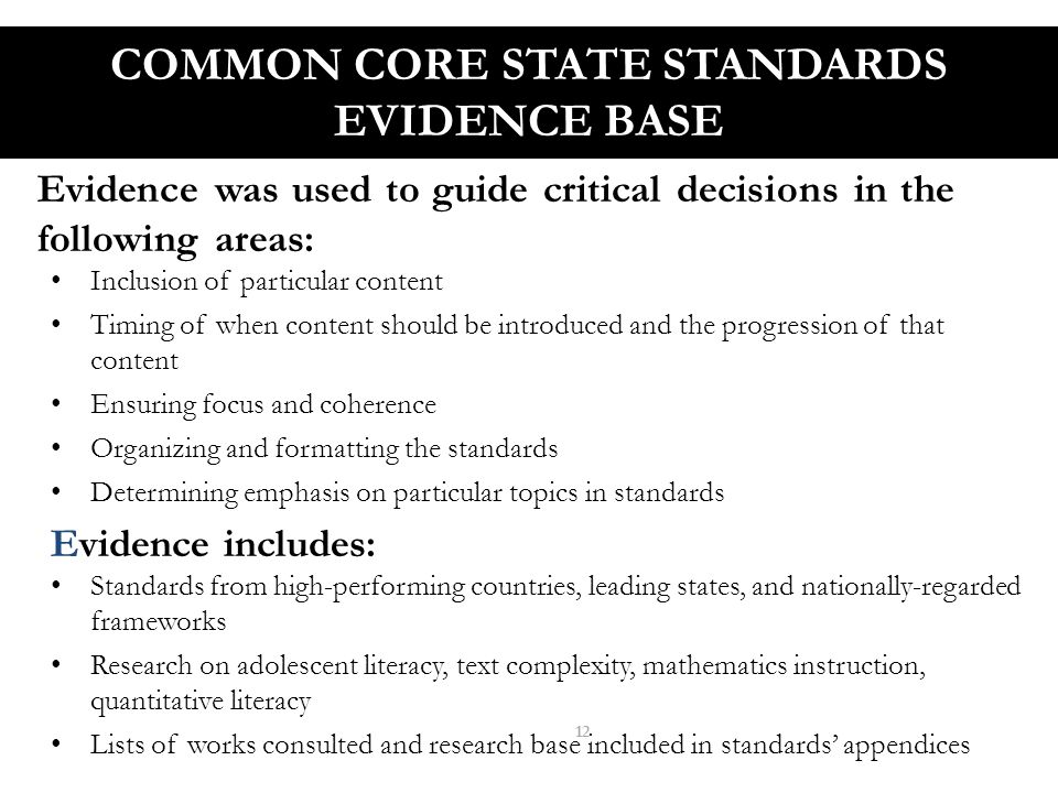 COMMON CORE STATE STANDARDS EVIDENCE BASE 13 For example: Standards from individual high-performing countries and provinces were used to inform content, structure, and language.