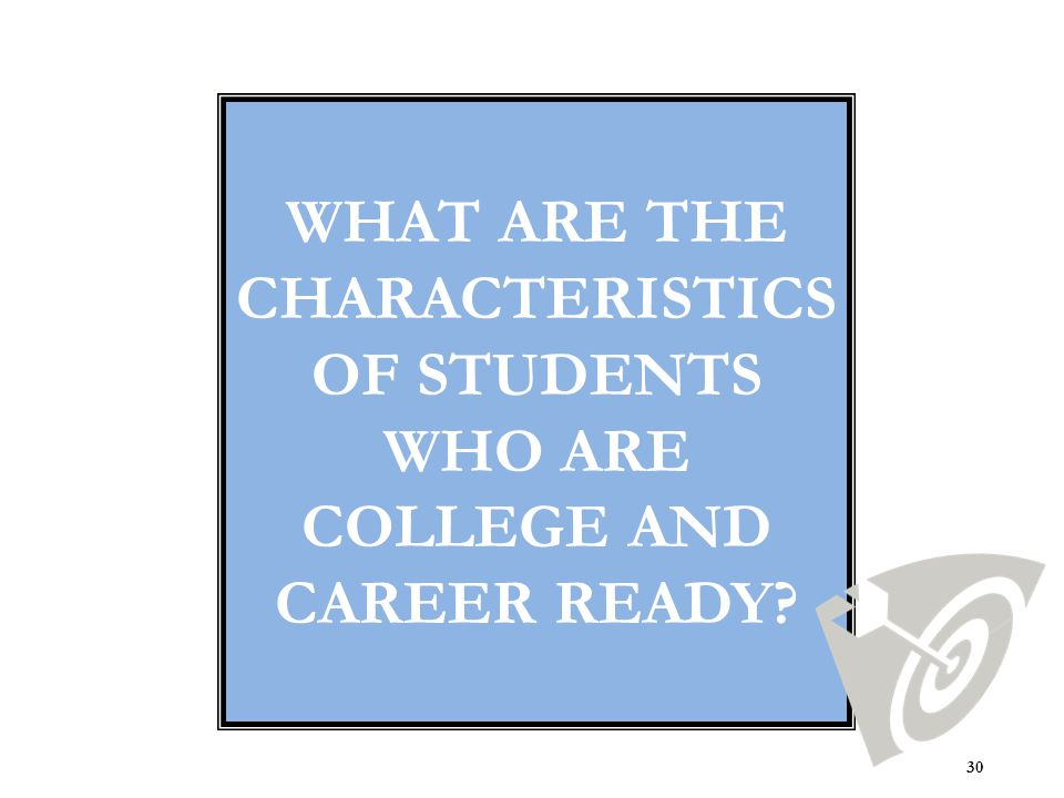 ACTIVITY 2: HANDOUT WHAT ARE CHARACTERISTICS OF STUDENTS WHO ARE COLLEGE AND/OR CAREER READY.