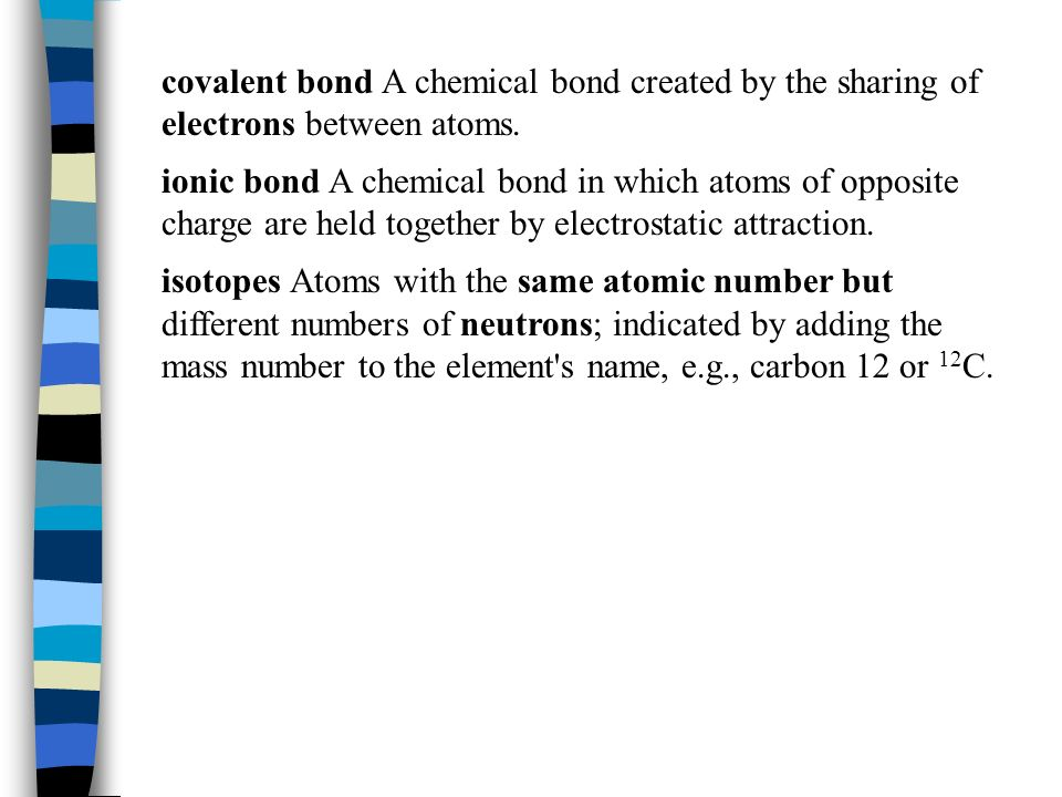 covalent bond A chemical bond created by the sharing of electrons between atoms.
