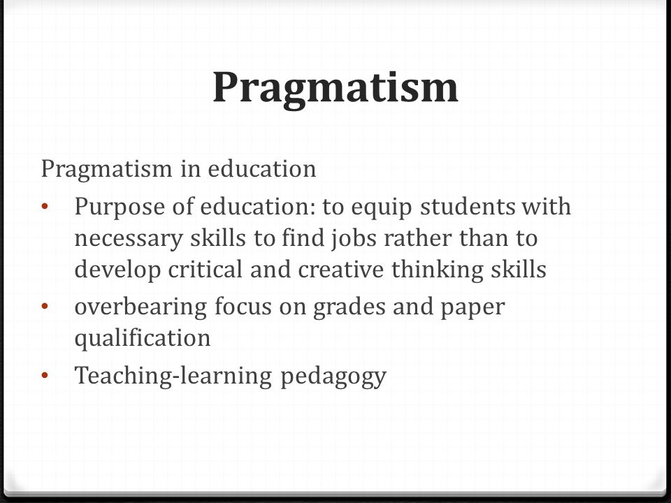 Pragmatism Consequences Credential-oriented system  Overly-focused on exam results and grades - Ubiquitous TYS and guidebooks - Students focus more on the results rather than the learning process