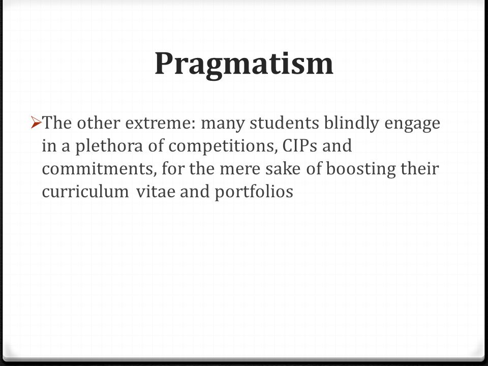 Pragmatism  Proliferation of rote memorization - affectionately termed as mugging or pure regurgitation , as a must-do if a student wanted to excel in standardized exams - hones exam skills but does not develop creative and critical thinking skills