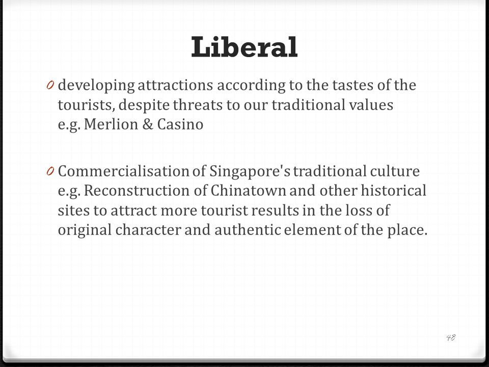 Conclusion 0 In recent years, Singapore has started building more attractions that are modern and luxurious, and have a smaller emphasis on cultural appeal(eg.