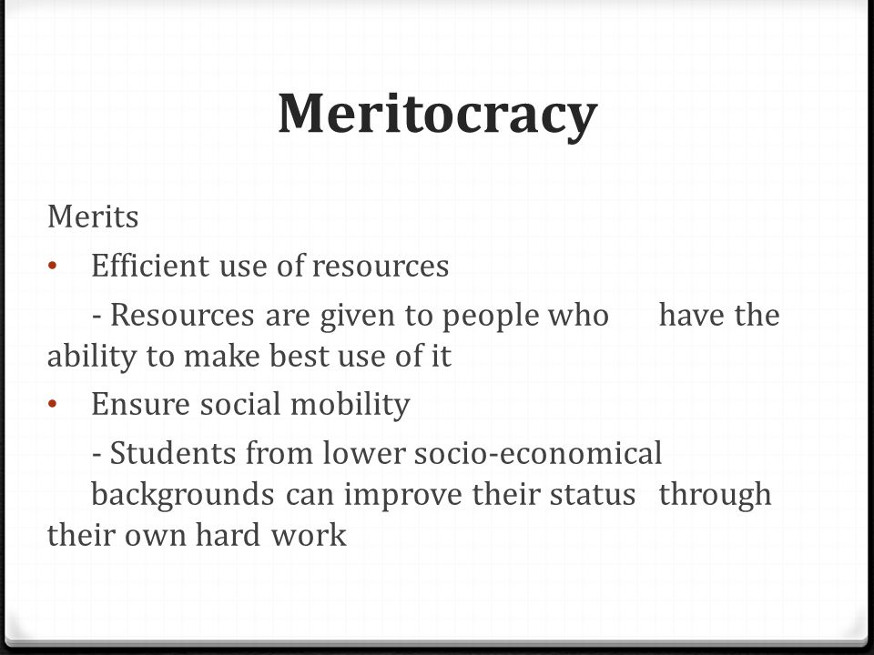 Meritocracy Demerits Statistics have show that it may actually reduce social mobility  More than half of the parents of students in RI have university education , while the highest percentage in neighborhood school is 13.7%  May lead to social stratification