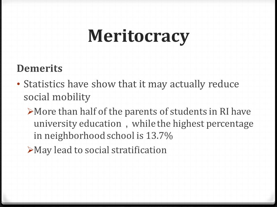 Meritocracy Meritocracy may not be just since:  Different standards of merits are involved - Academic vs.