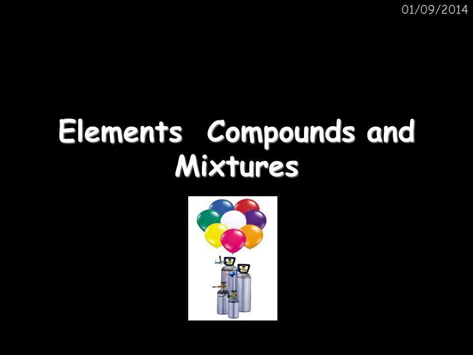 01/09/2014 Element, mixture or compound.