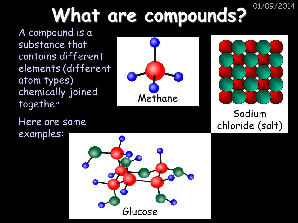 01/09/2014Compounds A compound is a pure substance composed of two or more elements that are chemically joined together.