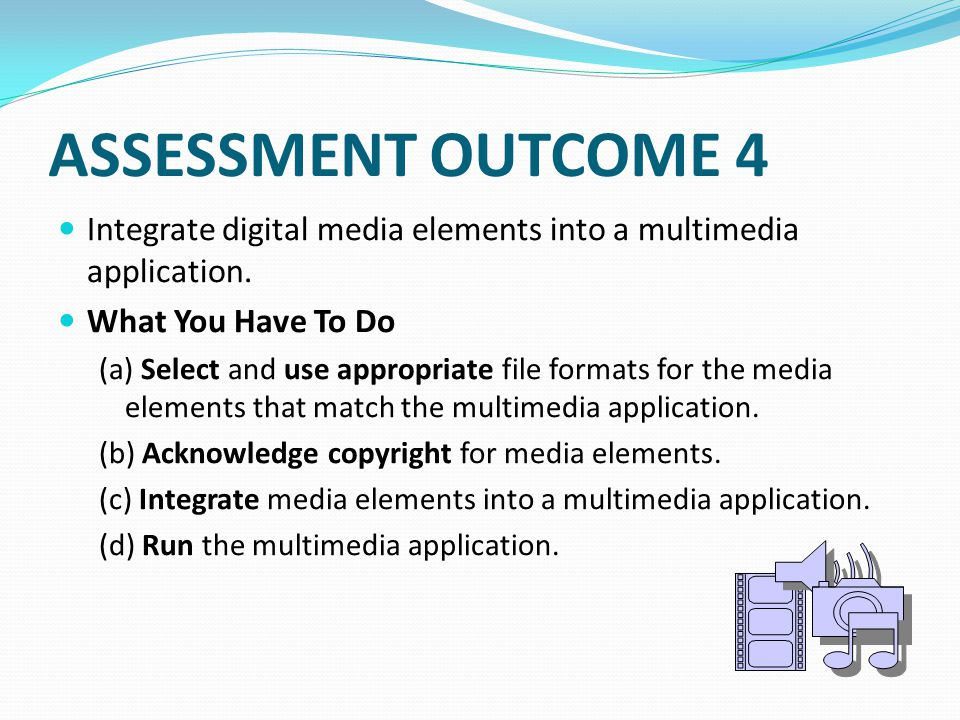 Details Outcome 2: Source one of each of the following from legitimate sources, eg audio clip, video clip, graphic and animation Capture one short audio clip of 30 to 60 seconds, one video clip and one image using appropriate devices, e.g.
