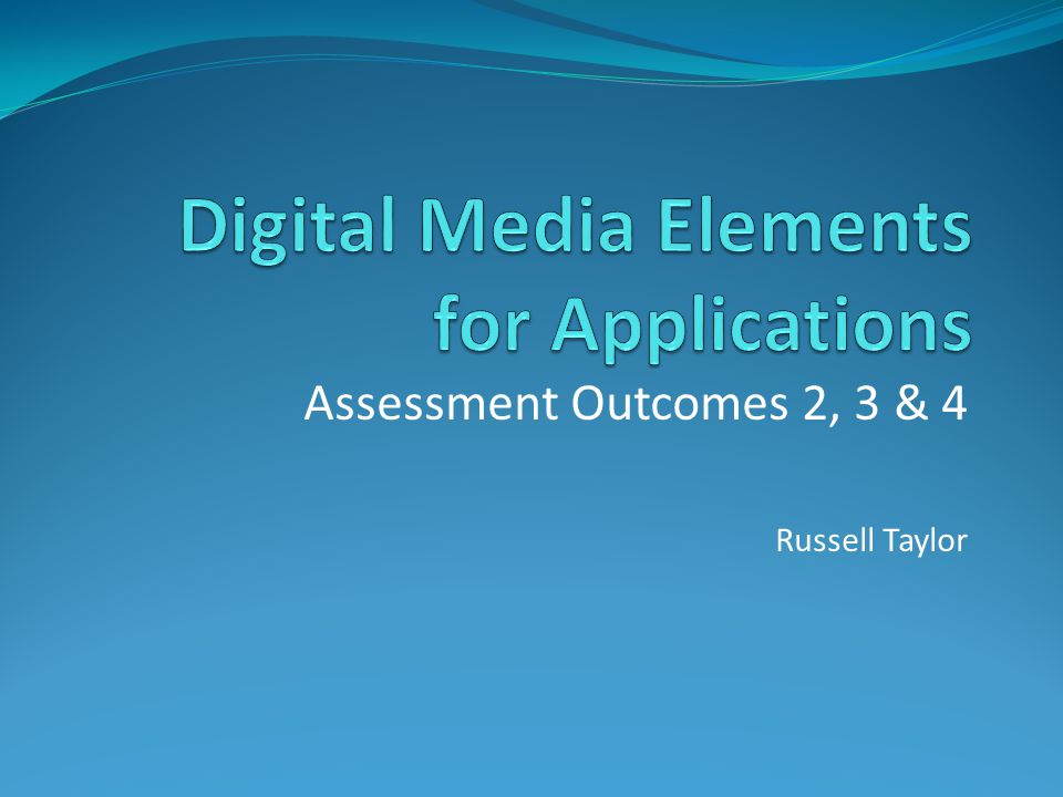REVIEW OF ASSESSMENT OUTCOME 1 Demonstrate knowledge and understanding of digital media elements.
