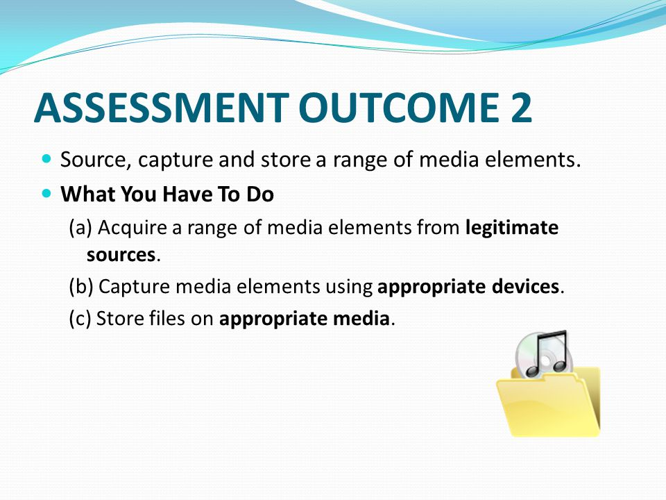 ASSESSMENT OUTCOME 3 Create, edit and manipulate digital media elements using software tools.